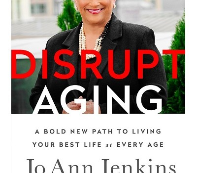 A Bold New Path to Living Your Best Life at Every Age by JO ANN JENKINS CEO of AARP
