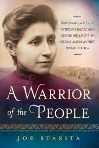 Warrior of the People: How Susan La Flesche Overcame Racial and Gender Inequality to Become America's First Indian Doctor by Joe Starita