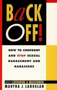 BACK OFF! How to Confront and Stop Sexual Harassment and Harassers  By Martha J. Langelan
