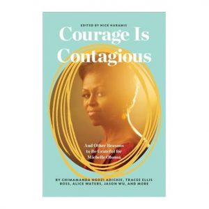 Courage is Contagious: and Other Reasons to Be Grateful for Michele Obama